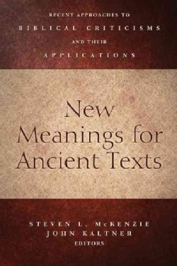 New Meanings for Ancient Texts: Recent Approaches to Biblical Criticisms and Their Applications (Paperback)
