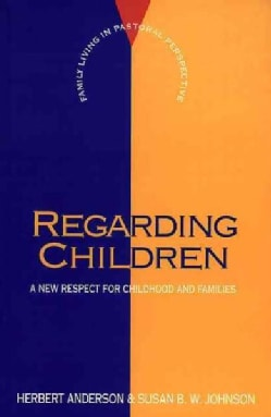 Regarding Children: A New Respect for Childhood and Families (Paperback)