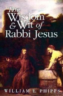 The Wisdom & Wit of Rabbi Jesus (Paperback)