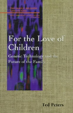 For the Love of Children: Genetic Technology and the Future of the Family (Paperback)
