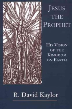 Jesus the Prophet: His Vision of the Kingdom on Earth (Paperback)