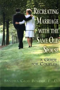 Recreating Marriage With the Same Old Spouse: A Guide for Couples (Paperback)