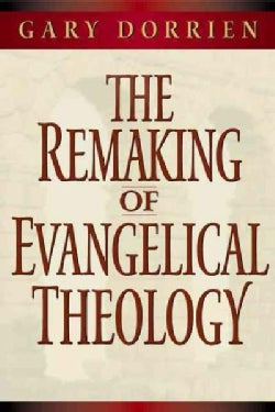 The Remaking of Evangelical Theology (Paperback)