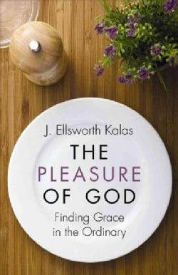 The Pleasure of God: Finding Grace in the Ordinary (Paperback)
