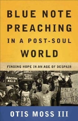 Blue Note Preaching in a Post-Soul World: Finding Hope in an Age of Despair (Paperback)
