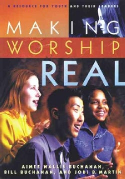 Making Worship Real: A Resource for Youth and Their Leaders (Paperback)