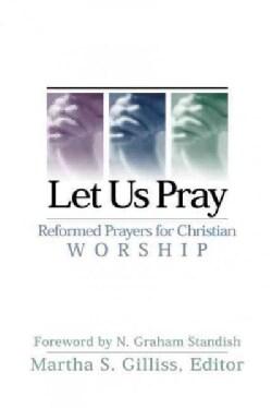 Let Us Pray: Reformed Prayers for Christian Worship (Paperback)