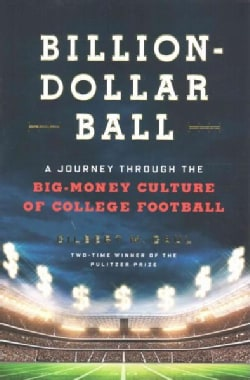 Billion-Dollar Ball: A Journey Through the Big-Money Culture of College Football (Hardcover)