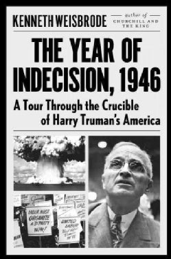 The Year of Indecision, 1946: A Tour Through the Crucible of Harry Truman's America (Hardcover)