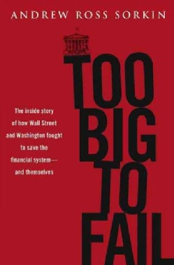Too Big to Fail: The Inside Story of How Wall Street and Washington Fought to Save the Financial System from Cris... (Hardcover)