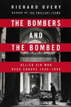 The Bombers and The Bombed: Allied Air War over Europe 1940-1945 (Hardcover)
