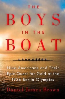 The Boys in the Boat: Nine Americans and Their Epic Quest for Gold at the 1936 Berlin Olympics (Hardcover)
