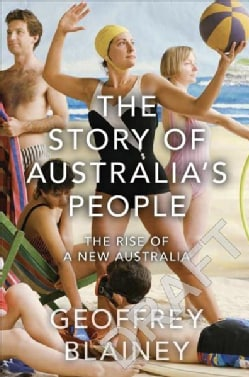 The Story of Australia's People: The Rise and Rise of a New Australia (Hardcover)