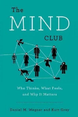 The Mind Club: Who Thinks, What Feels, and Why It Matters (Hardcover)