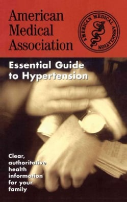 Essential Guide to Hypertension: American Medical Association (Paperback)