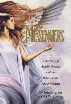 The Messengers: A True Story of Angelic Presence and the Return to the Age of Miracles (Hardcover)