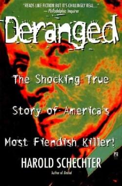 Deranged: The Shocking True Story of America's Most Fiendish Killer! (Paperback)