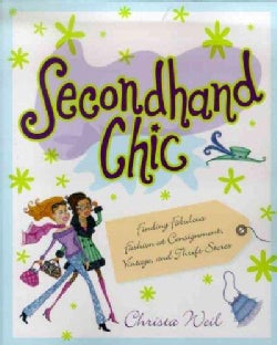 Secondhand Chic: The Secrets of Finding Fantastic Bargains at Thrift Shops, Consignment Shops, Vintage Shops and ... (Paperback)