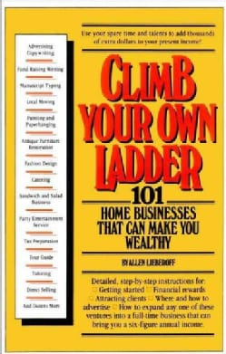 Climb Your Own Ladder: 101 Home Businesses That Can Make You Wealthy (Paperback)