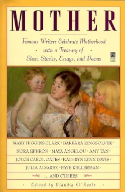 Mother: Famous Writers Celebrate Motherhood With a Treasury of Short Stories, Essays, and Poems (Paperback)