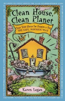 Clean House, Clean Planet: Clean Your House for Pennies a Day, the Safe, Nontoxic Way (Paperback)