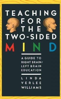 Teaching for the Two-Sided Mind: A Guide to Right Brain/Left Brain Education (Paperback)