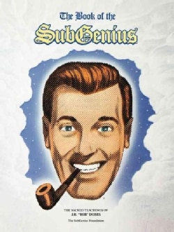 "The Book of the Subgenius: Being the Divine Wisdom, Guidance, and Prophecy of J.R. ""Bob"" Dobbs (Paperback)"