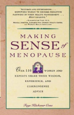 Making Sense of Menopause: Over 150 Women and Experts Share Their Wisdom, Experience, and Commonsense Advice (Paperback)
