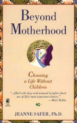 Beyond Motherhood: Choosing a Life Without Children (Paperback)