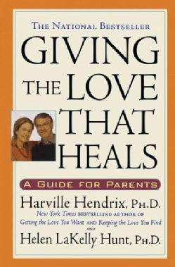 Giving the Love That Heals: A Guide for Parents (Paperback)