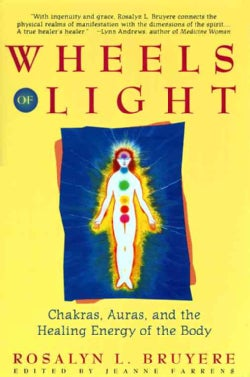 Wheels of Light: Chakras, Auras, and the Healing Energy of the Body (Paperback)
