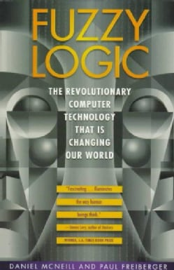 Fuzzy Logic: The Revolutionary Computer Technology That Is Changing Our World (Paperback)