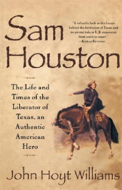 Sam Houston: The Life and Times of the Liberator of Texas, an Authentic American Hero (Paperback)