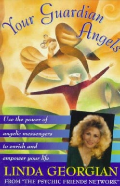 Your Guardian Angels: Use the Power of Angelic Messengers to Enrich and Empower Your Life (Paperback)