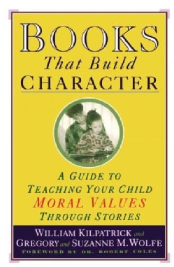 Books That Build Character: A Guide to Teaching Your Child Moral Values Through Stories (Paperback)