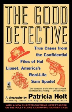 The Good Detective: True Cases from the Confidential Files of Hal Lipset, America's Most Controversial Private Eye (Paperback)