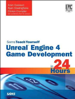 Teach Yourself Unreal Engine 4 Game Development in 24 Hours (Paperback)