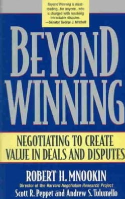 Beyond Winning: Negotiating to Create Value in Deals and Disputes (Paperback)