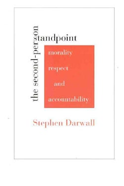 The Second-Person Standpoint: Morality, Respect, and Accountability (Paperback)