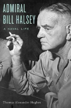 Admiral Bill Halsey: A Naval Life (Hardcover)