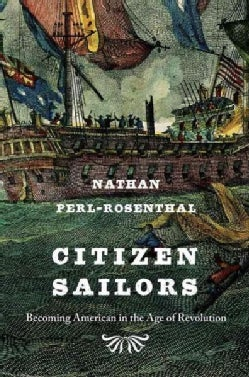 Citizen Sailors: Becoming American in the Age of Revolution (Hardcover)