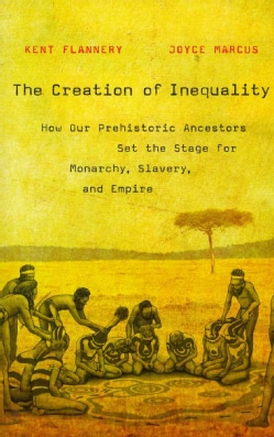 The Creation of Inequality: How Our Prehistoric Ancestors Set the Stage for Monarchy, Slavery, and Empire (Paperback)