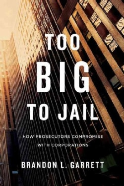 Too Big to Jail: How Prosecutors Compromise With Corporations (Paperback)