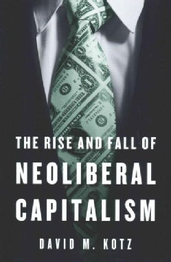 The Rise and Fall of Neoliberal Capitalism (Hardcover)