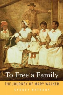 To Free a Family: The Journey of Mary Walker (Paperback)