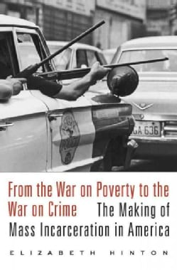 From the War on Poverty to the War on Crime: The Making of Mass Incarceration in America (Hardcover)