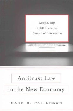 Antitrust Law in the New Economy: Google, Yelp, LIBOR, and the Control of Information (Hardcover)
