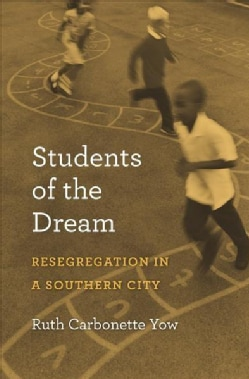 Students of the Dream: Resegregation in a Southern City (Hardcover)