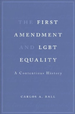 The First Amendment and Lgbt Equality: A Contentious History (Hardcover)