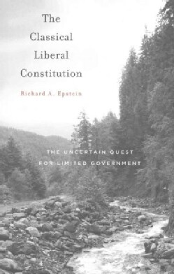 The Classical Liberal Constitution: The Uncertain Quest for Limited Government (Paperback)